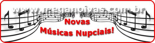 Músicas Nupciais indicadas por Mega Noivas - www.meganoivas.com.br